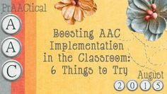 PrAACtical AAC: Boosting AAC Implementation in the Classroom-6 Things to Try. Pinned by SOS Inc. Resources. Follow all our boards at pinterest.com/sostherapy/ for therapy resources.