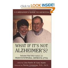 What If It's Not Alzheimer's: A Caregiver's Guide to Dementia Tutu Carter said:  Covers FTD - we don't have a lot and many ways like ALZ and can be mixed . . .