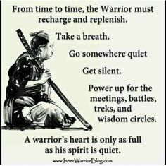 Sometimes the warrior must rest.