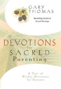 Devotions For Sacred Parenting: A Year Of Weekly Devotions For Parents