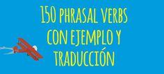 150 Phrasal Verbs con traducción y ejemplos muy útiles de una de las partes más complicadas del inglés. Practica haciendo frases con cada uno de ellos.