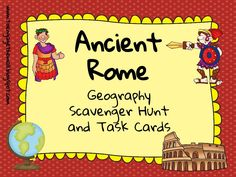 Ancient Rome Geography Scavenger Hunt and Task Cards Don't just ask your kids to label a bunch of stuff on a map!  Make them develop their map skills and their ability to follow directions by having them identify physical features using a clue.