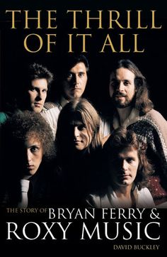 ROXY READS: The Thrill of it All - The Story of Bryan Ferry & Roxy Music (David Buckley)