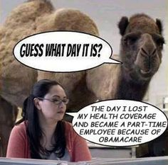 Guess What Day It Is? HUMP DA...Wait | Obamacare Takes Health Coverage Away