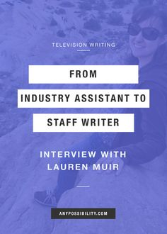 From Industry Assistant to Staff Writer: Interview with Lauren Muir. Do you want to write for television? Check out this interview with a tv writer to see how she broke into the entertainment industry and eventually created opportunity to write for television. Full post on the blog!