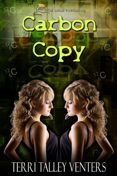 Carbon Copy by Terri Talley Venters debt novel now availale from Wild Child Publishing. read more at www.ElementsOfMystery.com