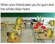 Yes this is so true once you bring out gum then everyone wants a piece