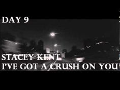 Day 9 - April 7th, 2013 Stacey Kent - I've Got a Crush on You