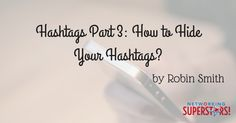 Hashtags Part 3 - How to Hide Your Hashtags?