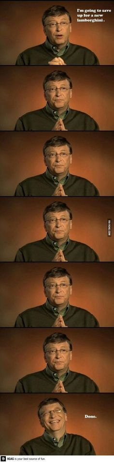 I don't know why, this made me laugh super hard.   When Bill Gates wants a Lamborghini. What a fucking jerk!