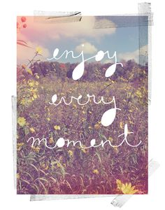 Enjoy Every Moment by Kelli Murray