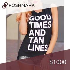 "Good Times and Tan Lines Tank Chic scoop neck sleeveless Tank Top, reading ""Good Times and Tan Lines"".   ➡️No Trades. ➡️No Lowball Offers. ➡️No Holds. ➡️Bundle and save! Tops Tank Tops"