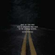 And in the end all I learned was how to be strong alone. —via http://ift.tt/2eY7hg4