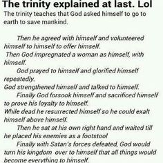 The Trinity Explained! Lol It just makes me shake my head. Trinity is pre-christian and has nothing to do with Jehovah and Jesus, just get a good bible translation and hop on Google and find all this out yourself instead of sticking to a tradition of lies.