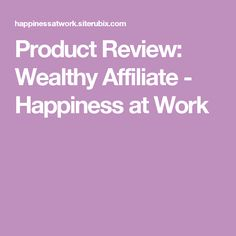 Product Review: Wealthy Affiliate - Happiness at Work