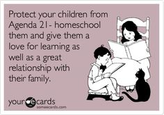 Protect your children from Agenda 21- homeschool them and give them a love for learning as well as a great relationship with their family.
