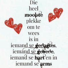 Afrikaanse Inspirerende Gedagtes & Wyshede: Die heel mooiste plekke om te wees is in iemand se. Sweet Love Quotes, Love Is Sweet, My Love, Inspiring Quotes About Life, Inspirational Quotes, Afrikaanse Quotes, Goeie Nag, Goeie More, God Is Good