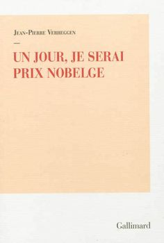 Un jour, je serai prix Nobelge : poésie / Jean-Pierre Verheggen - [Paris] : Gallimard, cop. 2013