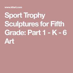 Sport Trophy Sculptures for Fifth Grade: Part 1 - K - 6 Art