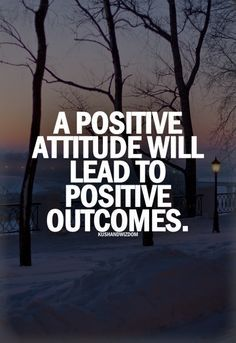A positive attitude will lead to positive outcomes -Motivation.