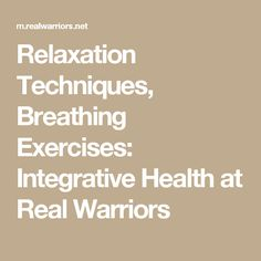 Relaxation Techniques, Breathing Exercises: Integrative Health at Real Warriors