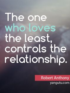 The one who loves least controls the relationship, ~ Robert Newton Anthony <3 Love Sayings #quotes, #love, #sayings, https://apps.facebook.com/yangutu