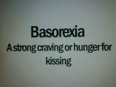 Basorexia is my new favorite word