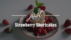 STRAWBERRY SHORTCAKES Ingredients: 6 cups fresh strawberries, washed and quartered 4 tablespoons sugar 2 cups all-purpose flour 2 tablespoons sugar 2 teaspoo...
