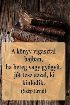 Én már tapsztaltam és igaz Good Books, Books To Read, My Books, Daily Quotes, Book Quotes, Forever Book, Frame Of Mind, Powerful Words, Love Book