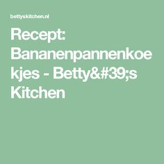 Recept: Bananenpannenkoekjes - Betty's Kitchen