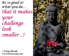 Be so good at what you do… that it makes your challenge look smaller…!