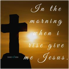 Bible Verse Of The Day:In the morning when i rise give me jesus Jesus Our Savior, Give Me Jesus, Jesus Is Lord, Christian Life, Christian Quotes, Jesus Heals, Jesus Christ Superstar, Prayer Verses, Jesus Pictures