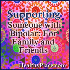 Having a bipolar family member brings a lot of challenges. Get insights and advice on caring for and supporting a person with bipolar in the family.