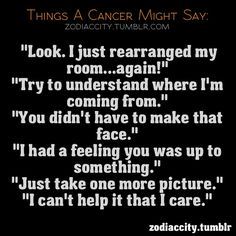 Im a cancer & Omg I have said a few if not all of these....WTH. so true!!!!!!