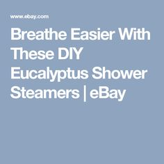Breathe Easier With These DIY Eucalyptus Shower Steamers | eBay