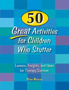 50 Great Activities for Children Who Stutter: Lessons, Insights, and Ideas for Therapy Success