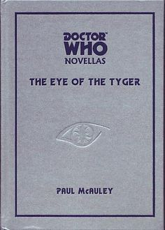 McAuley, Paul J - Doctor Who Novellas: The Eye of the Tiger    Telos Pub Ltd United Kingdom 2003 - Signed First edition - ISBN 1903889243  First edition. A very good book (nasty bump on bottom rear edge, and matching though much smaller bump on bottom front edge - otherwise fine). This is the normal hardcover first edition, though it has been signed by McAuley, Gaiman and Burns to title page