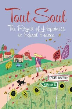 """Tout Soul: The Pursuit of Happiness in Rural France"" book three of Karen Wheeler's true memoirs. (Kindle only has books 1 & 3 for some reason.)"