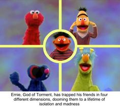 Ernie, God of Torment, has trapped his friends in 4 different dimensions, dooming them to a lifetime of isolation and madness