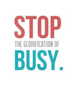 Stop the Glorification of Busy - Free Printable--landeelu.com