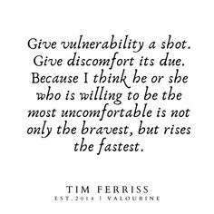 Give vulnerability a shot. Give discomfort its due. Because I think he or she who is willing to be the most uncomfortable is not only the bravest, but rises the fastest. Agatha Christie, Christine Caine, Isagenix, She Is Beautiful Quotes, Meaningful Quotes, Inspirational Quotes, Rise Quotes, Perspective Quotes, Tim Ferriss
