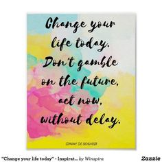"Shop ""Change your life today"" - Inspirational Poster created by Winspira. Inspirational Posters, Best Motivational Quotes, Positive Quotes, Uplifting Quotes, Positive Affirmations, Inspiring Quotes, Show Me The Way, Feel Like Giving Up, Change Your Life"