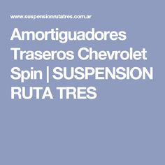Amortiguadores Traseros Chevrolet Spin | SUSPENSION RUTA TRES