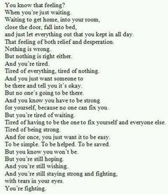 Depression is a hard thing to understand. This puts into words everything that needs to be said but never had the words for. Now Quotes, Great Quotes, Quotes To Live By, Life Quotes, Inspirational Quotes, Lonely Quotes, I Give Up Quotes, Im Tired Quotes, People Quotes