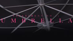 Umbrella. Experiment 10 - Umbrella Made for Nowness  Special Thanks To Our Lovely Crew Production Company: Good Egg Producer: Adam Smith Cin...
