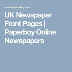 UK Newspaper Front Pages   Paperboy Online Newspapers
