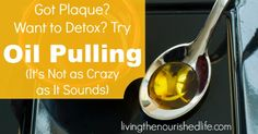 Got Plaque? Want to Detox? Try Oil Pulling! (It's Not as Crazy as it Sounds) - The Nourished Life