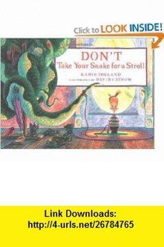 Dont Take Your Snake for a Stroll (9780152023614) Karin Ireland, David Catrow , ISBN-10: 0152023615  , ISBN-13: 978-0152023614 ,  , tutorials , pdf , ebook , torrent , downloads , rapidshare , filesonic , hotfile , megaupload , fileserve