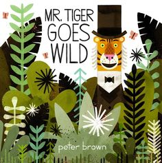 Mr. Tiger Goes Wild by Peter Brown via npr: Mr. Tiger and his animal friends are very civilized: They wear top hats, throw tea parties and have incredible posture. Then one day Mr. Tiger tries something new — he starts walking on all fours and roaring like a wild animal... #Books #Picture_Books #Kids
