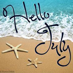Hello July! Via www.Facebook.com/FionaChilds